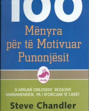 100 Mënyrat për të Motivuar Punonjësit- Steve Chandler, Scott Richardson