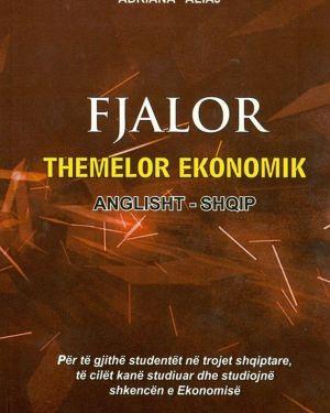 Fjalor Themelor Ekonomik Anglisht-Shqip  -Jonida Aliaj, Adriana Aliaj