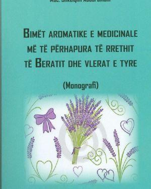 Bimët Aromatike e Medicinale më të Përhapura të  Rrethit të Beratit dhe Vlerat e tyre- Shkëlqim Abduramani