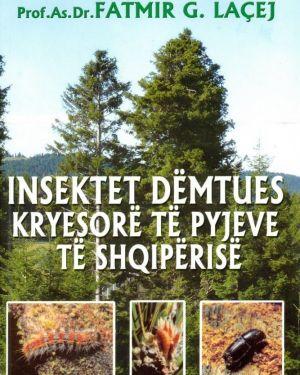 Insektet Dëmtues Kryesorë të Pyjeve të Shqipërisë- Fatmir G. Laçej