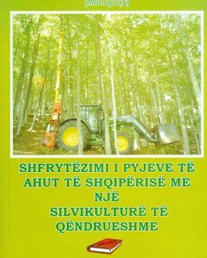 Shfrytëzimi I Pyjeve të Ahut të Shqipërisë me një Silvikulturë të Qëndrueshme-Ylli Kortoci, Mirvjena Kellezi
